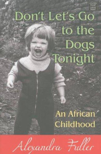 Don't Let's Go to the Dogs Tonight by Alexandra Fuller