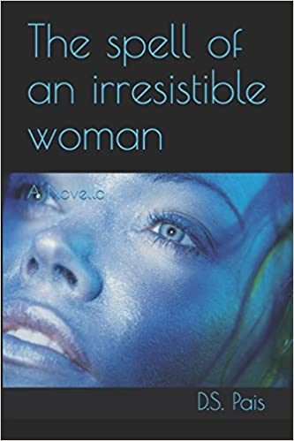 Book Review of The spell of an irresistible woman: A Novella by D.S. Pais